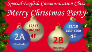 2019 Merry Christmas Party! 2019メリークリスマスパーティー! Special English Communication Class! 特別英語コミュニケーションクラス! 2A Students: Tuesday, December 17th, Room 4F 2B Students: Wednesday, December 18th, Room 4F 学校法人 成道学園 沖縄県知事認可専修学校 専門学校ライフジュニアカレッジ 〒900-0037 沖縄県那覇市辻1丁目1番28号 TEL. 098-867-2811 FAX. 098-867-2812 Eメール: info@life.ac.jp URL: https://life.ac.jp